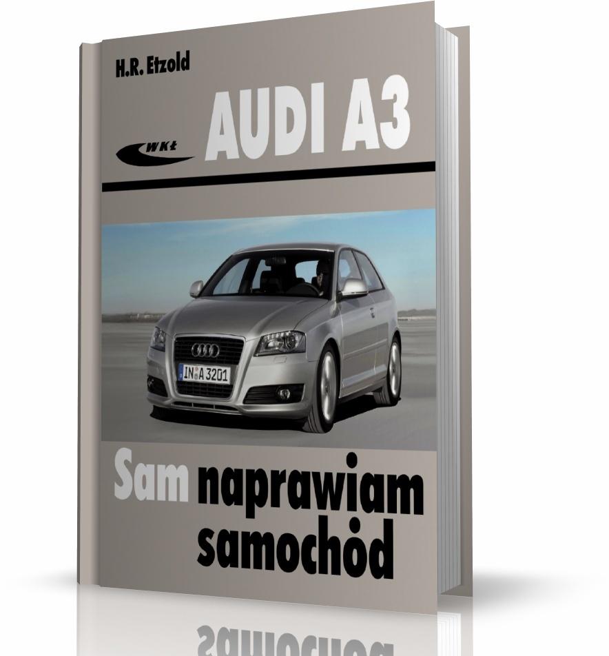 Audi A3 8p Sam Naprawiam Samochód Motowiedza